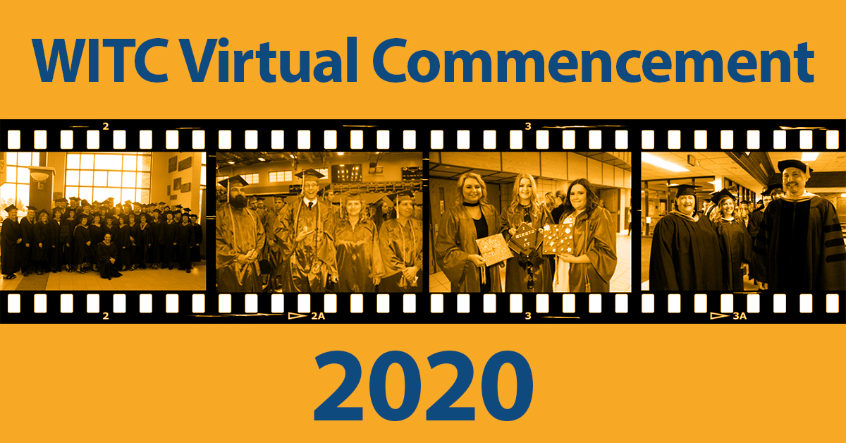 A negative of images from WITC commencement ceremonies with text WITC Virtual Commencement Ceremony 2020